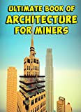 Ultimate Book of Architecture for Miners (English Edition)