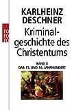 Kriminalgeschichte des Christentums. Band 8: Das 15. und 16. Jahrhundert. Vom Exil der Päpste in Avignon bis zum Augsburger Religionsfrieden