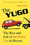 The Yugo: The Rise and Fall of the Wo...