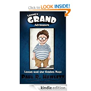 Free Kindle Book: Lionel's Grand Adventure (Lionel and the Golden Rule), by Paul R. Hewlett, Pat Sauber. Publication Date: December 15, 2011