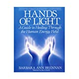 Hands Of Light: Guide to Healing Through the Human Energy Fieldby Barbara Ann Brennan