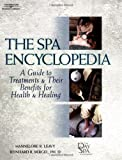 img - for The Spa Encyclopedia: A Guide to Treatments & Their Benefits for Health & Healing book / textbook / text book