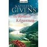 """Die Rose von Kilgannon: Romanvon """"Kathleen Givens"""""""