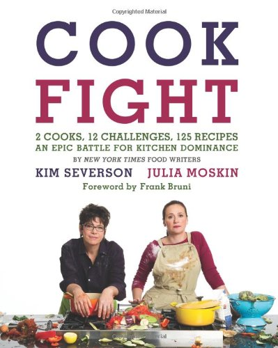CookFight: 2 Cooks, 12 Challenges, 125 Recipes, an Epic Battle for Kitchen Dominance: Julia Moskin, Kim Severson: Amazon.com: Books
