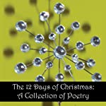 The 12 Days of Christmas: A Collection of Poetry | Louise May Alcott,Henry Vaughan,Robert Herrick,Alfred Tennyson,Thomas Hardy,John Donne,G. K. Chesterton,Clement Moore,William Wordsworth,Robert Southwell