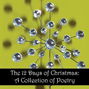The 12 Days of Christmas: A Collection of Poetry | [Louise May Alcott, Henry Vaughan, Robert Herrick, Alfred Tennyson, Thomas Hardy, John Donne, G. K. Chesterton, Clement Moore, William Wordsworth, Robert Southwell]