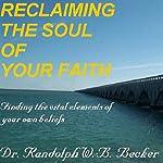 Reclaiming the Soul of Your Faith | Randolph W. B. Becker