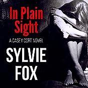 In Plain Sight: A Casey Cort Novel, Book 3 | Sylvie Fox