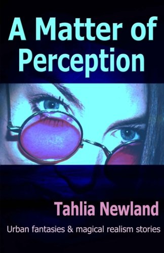 A Matter of Perception: Urban Fantasy and Magical Realism Short Stories