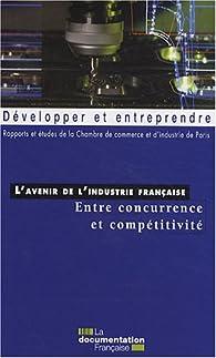 L\'avenir de l\'industrie française : entre concurrence et compétitivité par  Chambre de commerce et d\'industrie de Paris (CCIP)