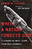img - for When a Nation Forgets God: 7 Lessons We Must Learn from Nazi Germany book / textbook / text book