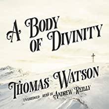 A Body of Divinity Audiobook by Thomas Watson Narrated by Andrew Reilly