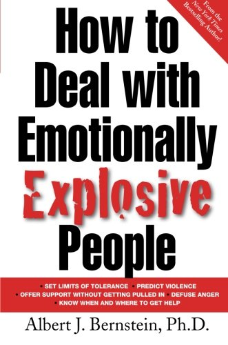 How to Deal with Emotionally Explosive People, Bernstein, Albert J.