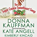 The Sugar Cookie Sweetheart Swap (       UNABRIDGED) by Donna Kauffman, Kate Angell, Kimberly Kincaid Narrated by Emily Cauldwell, Sasha Dunbrooke, Loretta Rollins
