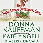 The Sugar Cookie Sweetheart Swap | Donna Kauffman,Kate Angell,Kimberly Kincaid