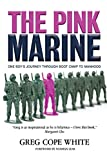 img - for The Pink Marine: One Boy's Boot Camp Journey to Manhood book / textbook / text book