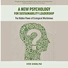 A New Psychology for Sustainability Leadership: The Hidden Power of Ecological Worldviews (       UNABRIDGED) by Steve Schein Narrated by Matt Patterson