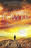 Supernatural Power of Forgiveness, The: Discover How to Escape Your Prisonof Pain and Unlock a Life of Freedo