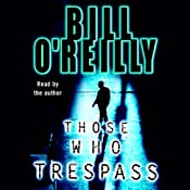 Those Who Trespass: A Novel of Murder and Television | [Bill O'Reilly]