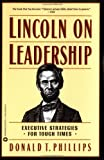 img - for Lincoln on Leadership: Executive Strategies for Tough Times [Paperback] [1993] (Author) Donald T. Phillips book / textbook / text book