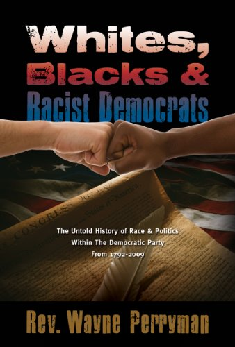 Whites, Blacks and Racist Democrats: Wayne Perryman: 9781935359302: Amazon.com: Books