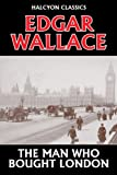 The Man Who Bought London by Edgar Wallace (Halcyon Classics) GÜNSTIG