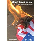Don't Tread on Me: Anti-Americanism Abroadby Carol Gould