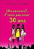 (Au secours), J'veux pas avoir 30 ans (French Edition)