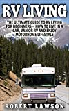 Search : RV Living: The Ultimate Guide To RV Living For Beginners - How To Live In A Car, Van Or RV And Enjoy Motorhome Lifestyle (RV Living For Beginners, Motorhome Living, Financial Freedom)