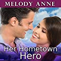 Her Hometown Hero: Unexpected Heroes Series #2 Audiobook by Melody Anne Narrated by Rebecca Estrella