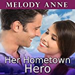 Her Hometown Hero: Unexpected Heroes Series #2 | Melody Anne