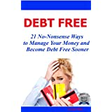 Debt Free  21 No-Nonsense Ways to Manage Your Money and Become Debt Free Soonerby Carol Mills