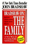 Bradshaw On: The Family: A New Way of...
