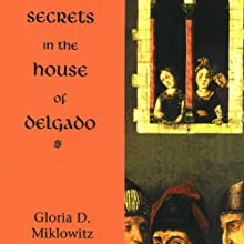 Secrets in the House of Delgado Audiobook by Gloria D. Miklowitz Narrated by Holly Fielding
