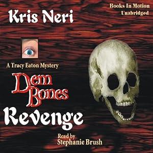 Dem Bones Revenge: A Tracy Eaton Mystery | [Kris Neri]