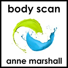 Body Scan: 15 Minutes of Mindful Relaxation  by Anne Marshall Narrated by Anne Marshall