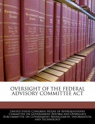 OVERSIGHT OF THE FEDERAL ADVISORY COMMITTEE ACT