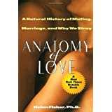 Anatomy of Love: A Natural History of Mating, Marriage, and Why We Strayby Helen Fisher