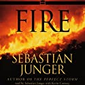 Fire (       UNABRIDGED) by Sebastian Junger Narrated by Sebastian Junger, Kevin Conway