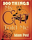 img - for 500 Things My Cat Told Me: DELUXE EXPANDED EDITION book / textbook / text book