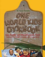 One World Kids Cookbook: Easy, Healthy, and Affordable Family Meals