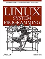 Linux System Programming: Talking Directly to the Kernel and C Library Front Cover