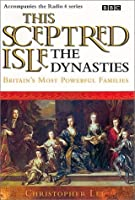 This Sceptred Isle: Dynasties - Britain's Most Powerful Families: The Dynasties (BBC Radio Collection)
