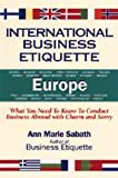 img - for International Business Etiquette Europe: What You Need to Know to Conduct Business Abroad With Charm and Savvy book / textbook / text book