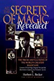 All the Secrets of Magic Revealed: The Tricks and Illusions of the Worlds Greatest Magicians