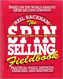 The Spin Selling Fieldbook (Practical Tools, Methods, Exercises, and Resources)