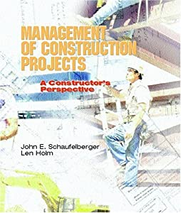 "Management of Construction Projects: A Constructor""s Perspective John E. Schaufelberger and Len Holm"