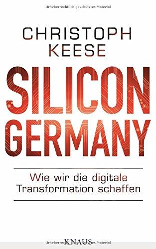 Silicon Germany: Wie wir die digitale Transformation schaffen das Buch von Christoph Keese - Preise vergleichen & online bestellen