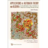 Applications of Automata Theory and Algebra: Via the Mathematical Theory of Complexity to Biology, Physics, Psychology, Philosophy, and Games ~ John L. Rhodes
