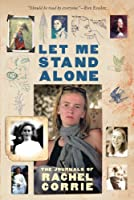 Let Me Stand Alone: The Journals of Rachel Corrie by Rachel Corrie